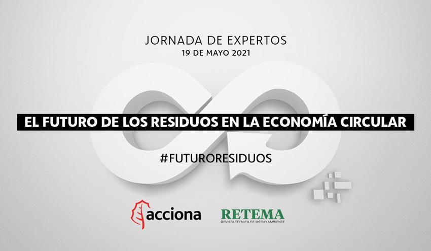 El futuro de los residuos en la economía circular, a debate en una jornada de ACCIONA y RETEMA