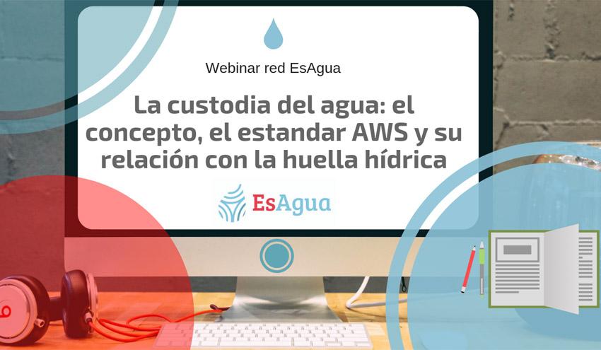 Nuevo webinar de la red EsAgua sobre la Custodia del Agua y su relación con la huella hídrica